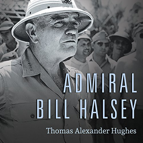 Admiral Bill Halsey: A Naval Life by Tantor Audio