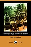 The Magic Egg and Other Stories, Frank Richard Stockton, 1406561959