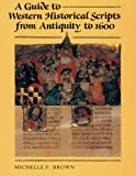 A Guide to Western Historical Scripts from Antiquity To 1600, Brown, Michelle P., 0802072062