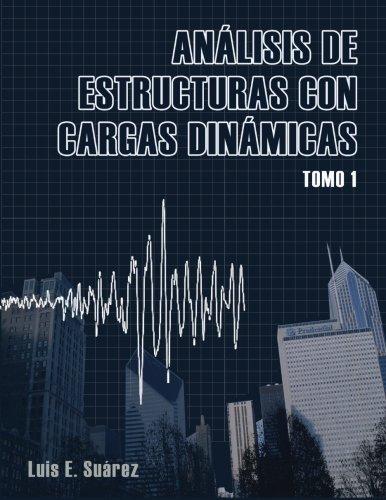1: Analisis de Estructuras con Cargas Dinamicas: Tomo I: Sistemas de un Grado de Libertad (Volume 1) (Spanish Edition)
