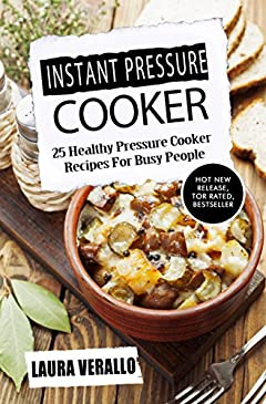 Instant Pressure Cooker: 25 Healthy Pressure Cooker Recipes For Busy People