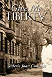 Give Me Liberty, Valerie Joan Connors, 0557555043