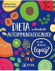 Dieta w chorobach autoimmunologicznych: Co jeść by czuć się lepiej?