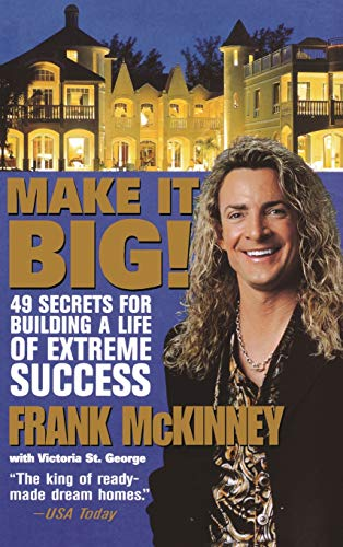 Make It BIG!: 49 Secrets for Building a Life of Extreme Success (Best Way To Grow Beans)