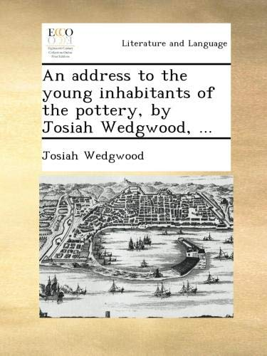 An address to the young inhabitants of the pottery, by Josiah Wedgwood, ... ()
