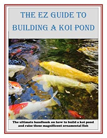 The ez guide to building a koi pond kindle edition by for Koi pond construction guide