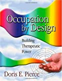img - for Occupation By Design: Building Therapeutic Power book / textbook / text book