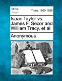 Isaac Taylor vs. James F. Secor and William Tracy, et Al, Anonymous, 1275498515