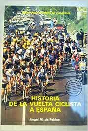 Historia de la vuelta ciclista a España: Amazon.es: Pablos, Angel María De: Libros
