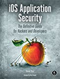 iOS Application Security: The Definitive Guide for Hackers and Developers
