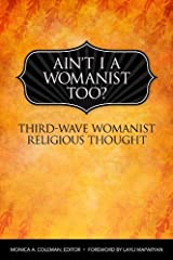 Ain't I a Womanist, Too?: Third Wave Womanist Religious Thought (Innovations) Kindle Edition