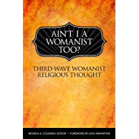 Ain't I a Womanist, Too?: Third Wave Womanist Religious Thought (Innovations)