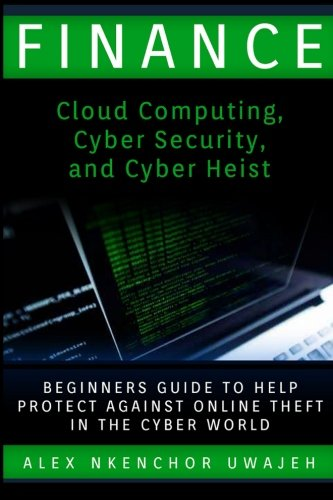 Finance-Cloud-Computing-Cyber-Security-and-Cyber-Heist-Beginners-Guide-to-Help-Protect-Against-Online-Theft-in-the-Cyber-World