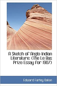 A Sketch of Anglo-Indian Literature: The Le Bas Prize Essay for 1907