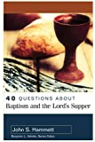 40 Questions About Baptism and the Lord's Supper (40 Questions & Answers Series)