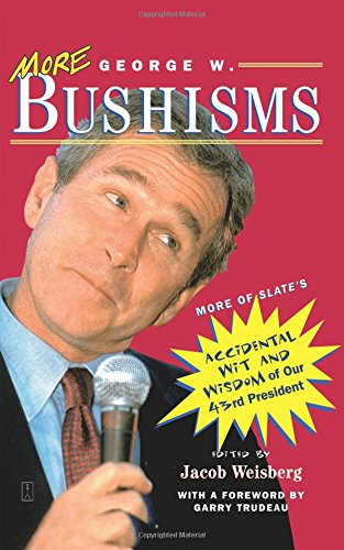 More George W. Bushisms: More of Slate's Accidental Wit and Wisdom of Our 43rd President pdf