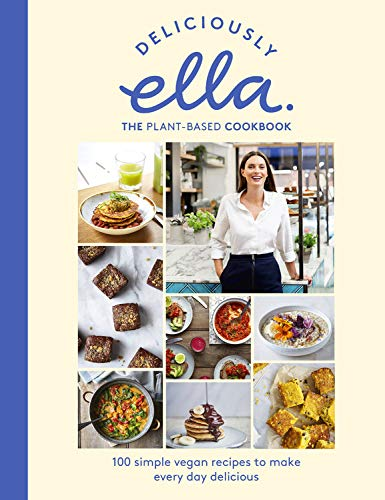 Deliciously Ella The Plant-Based Cookbook: 100 Simple Vegan Recipes to Make Every Day Delicious by Ella Mills Woodward