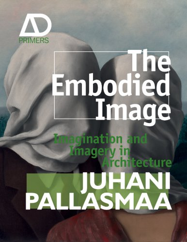 (The Embodied Image: Imagination and Imagery in Architecture (Architectural Design Primer))