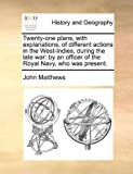 Twenty-One Plans, with Explanations, of Different Actions in the West-Indies, During the Late War, John Matthews, 1170360661