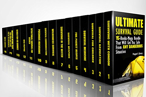 Ultimate Survival Guide: 15-Books-Mega Bundle That Will Get You Safe From Any Dangerous Situation: (Prepper's Guide, Survival Guide, Emergency)