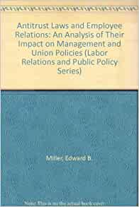 Antitrust Laws and Employee Relations: An Analysis of ...
