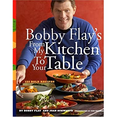 Bobby Flay's From My Kitchen to Your Table: 125 Bold Recipes