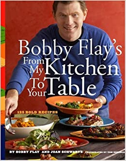 Bobby Flayu0027s From My Kitchen To Your Table: 125 Bold Recipes: Bobby Flay,  Joan Schwartz, Tom Eckerle: 9780517707296: Amazon.com: Books