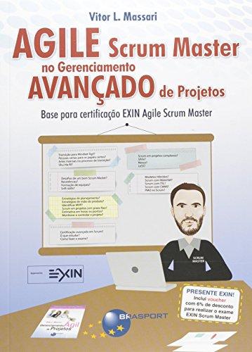 Agile Scrum Master no Gerenciamento Avançado de Projetos. Base Para Certificação Exin Agile Scrum Master