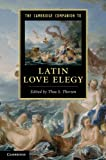 The Cambridge Companion to Latin Love Elegy, , 0521765366