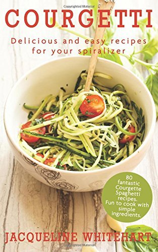 Courgetti: Recipes for your spiralizer by Jacqueline Whitehart (2016-07-17)