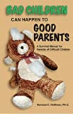 Bad Children Can Happen to Good Parents, Norman E. Hoffman, Ph.D., 0979247608