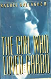 The Girl Who Loved Garbo, Rachel Gallagher, 1556112009