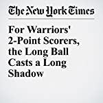 For Warriors' 2-Point Scorers, the Long Ball Casts a Long Shadow | Scott Cacciola