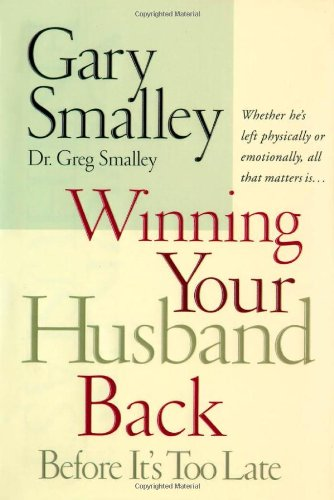 Winning Your Husband Back Before It's Too Late: Whether He's Left Physically or Emotionally, All That Matters - Gulf View Mall