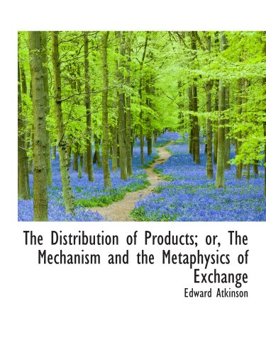 The Distribution of Products; or, The Mechanism and the Metaphysics of Exchange pdf