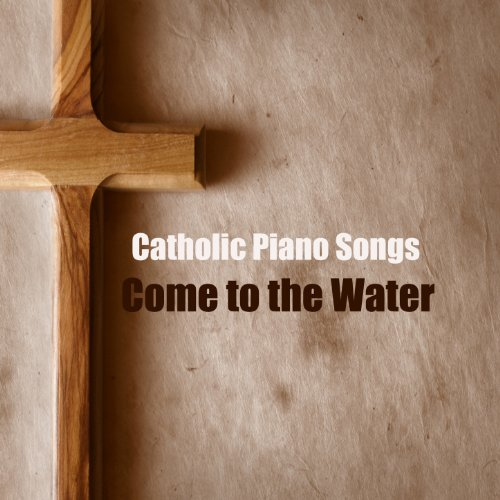 Catholic Piano Songs: Come To The Water By The O'Neill