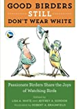 img - for Good Birders Still Don't Wear White book / textbook / text book