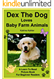 Dex The Dog Loves Baby Farm Animals - Early Reader - A Learn to Read Book for Beginner Readers
