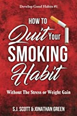 How to Quit Your Smoking Habit: Without The Stress or Weight Gain