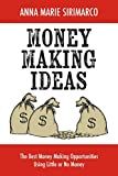 Money Making Ideas: The Best Money Making Opportunities Using Little or No Money