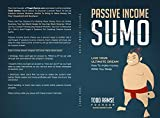 Passive Income Sumo: Live Your Ultimate Dream-How To Make Money While You Sleep
