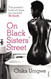 Front cover for the book On Black Sisters Street by Chika Unigwe