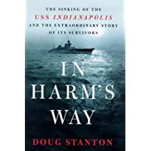 In Harm's Way: The Sinking of the U.S.S. Indianapolis and the Extraordinary Story of Its Survivors