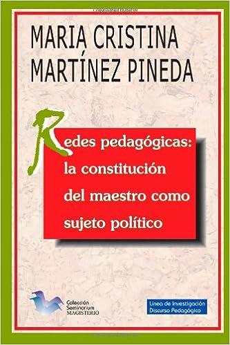 Redes Pedagógicas: La Constitución del Maestro Como Sujeto Político: Amazon.es: María Cristina Martínez Pineda: Libros