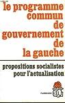 Le programme commun de gouvernement de la gauche. Propositions socialistes pour l'actualisation. par Parti socialiste