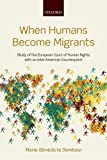 When Humans Become Migrants : Study of the European Court of Human Rights with an Inter-American Counterpoint, Dembour, Marie-Benedicte, 0199667845