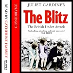 The Blitz: The British Under Attack | Juliet Gardiner