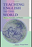 Teaching English to the World : History, Curriculum, and Practice, , 0805854010