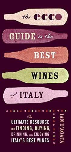 The Ecco Guide to the Best Wines of Italy: The Ultimate Resource for Finding, Buying, Drinking, and Enjoying Italy's Best Wines