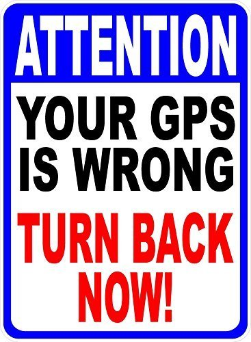 amuseds Attention Your GPS is Wrong Turn Back Now Sign 8x12inch. Help Keep Unawanted Traffic Out.